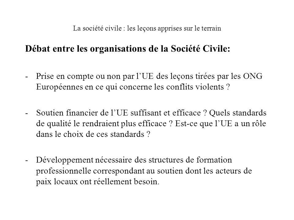 La société civile : les leçons apprises sur le terrain Débat entre les organisations de la Société Civile: -Prise en compte ou non par lUE des leçons tirées par les ONG Européennes en ce qui concerne les conflits violents .
