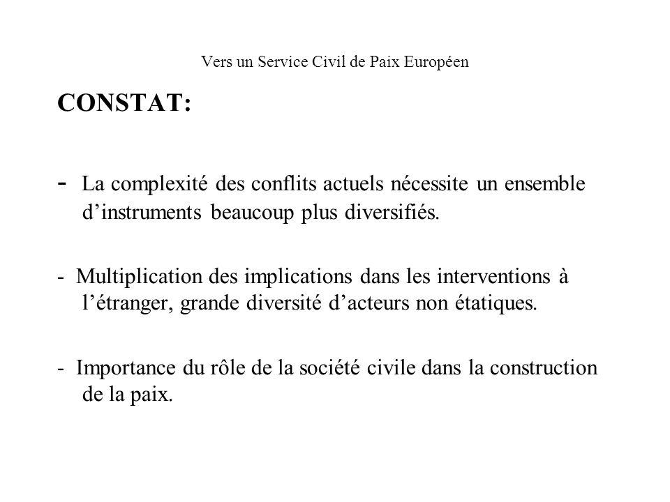 Vers un Service Civil de Paix Européen CONSTAT: - La complexité des conflits actuels nécessite un ensemble dinstruments beaucoup plus diversifiés.