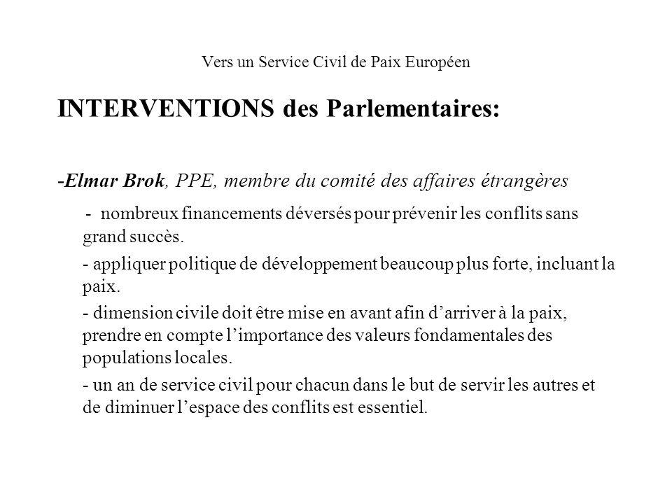 Vers un Service Civil de Paix Européen INTERVENTIONS des Parlementaires: - Elmar Brok, PPE, membre du comité des affaires étrangères - nombreux financements déversés pour prévenir les conflits sans grand succès.