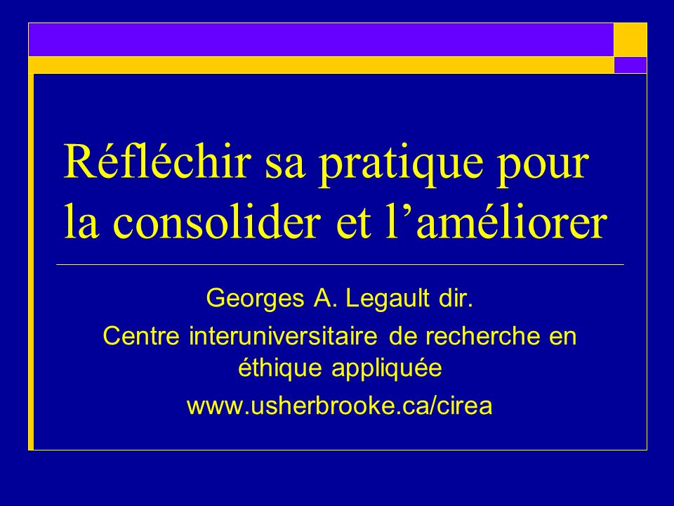Réfléchir sa pratique pour la consolider et laméliorer Georges A.