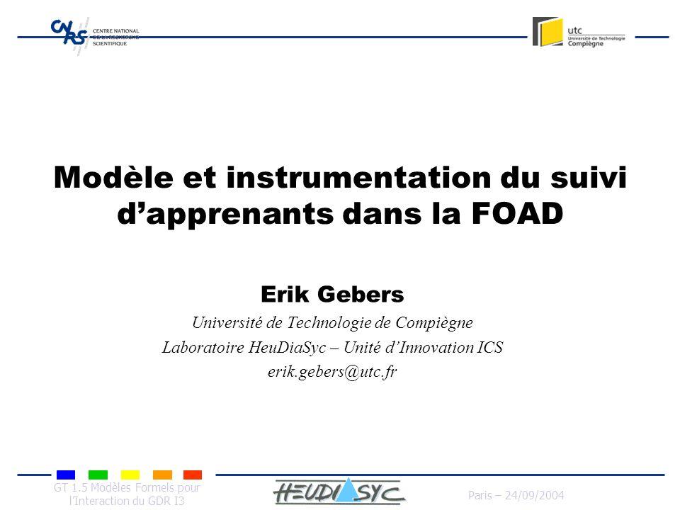 GT 1.5 Modèles Formels pour lInteraction du GDR I3 Paris – 24/09/2004 Modèle et instrumentation du suivi dapprenants dans la FOAD Erik Gebers Universi