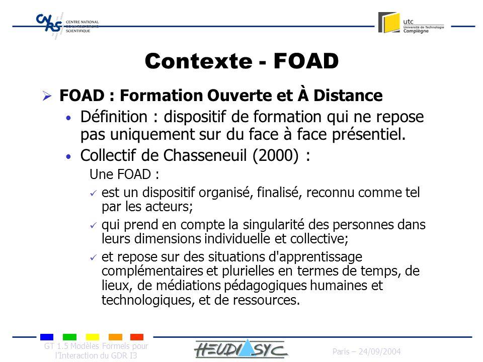 GT 1.5 Modèles Formels pour lInteraction du GDR I3 Paris – 24/09/2004 Contexte - FOAD FOAD : Formation Ouverte et À Distance Définition : dispositif d