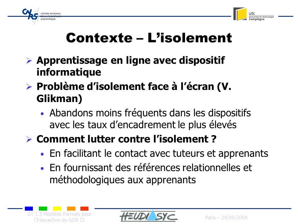 GT 1.5 Modèles Formels pour lInteraction du GDR I3 Paris – 24/09/2004 Contexte – Lisolement Apprentissage en ligne avec dispositif informatique Problè