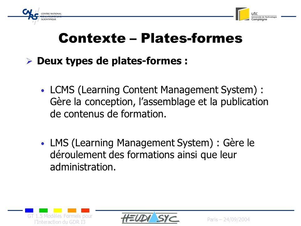 GT 1.5 Modèles Formels pour lInteraction du GDR I3 Paris – 24/09/2004 Contexte – Plates-formes Deux types de plates-formes : LCMS (Learning Content Ma