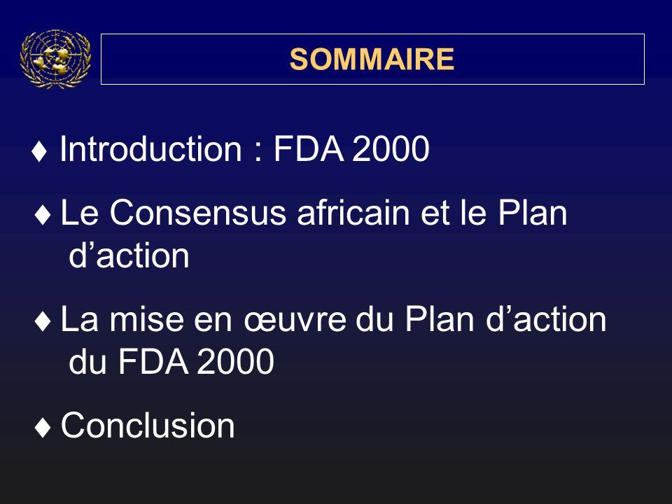 SOMMAIRE Introduction : FDA 2000 Le Consensus africain et le Plan daction La mise en œuvre du Plan daction du FDA 2000 Conclusion