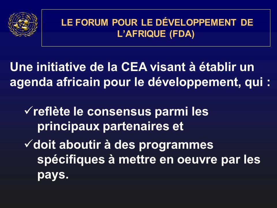 LE FORUM POUR LE DÉVELOPPEMENT DE LAFRIQUE (FDA) Une initiative de la CEA visant à établir un agenda africain pour le développement, qui : reflète le