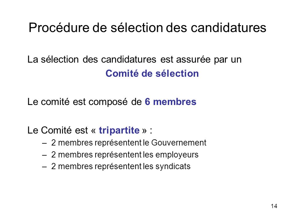 14 Procédure de sélection des candidatures La sélection des candidatures est assurée par un Comité de sélection Le comité est composé de 6 membres Le