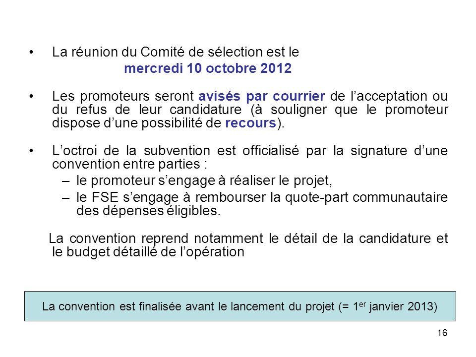 16 La réunion du Comité de sélection est le mercredi 10 octobre 2012 Les promoteurs seront avisés par courrier de lacceptation ou du refus de leur can