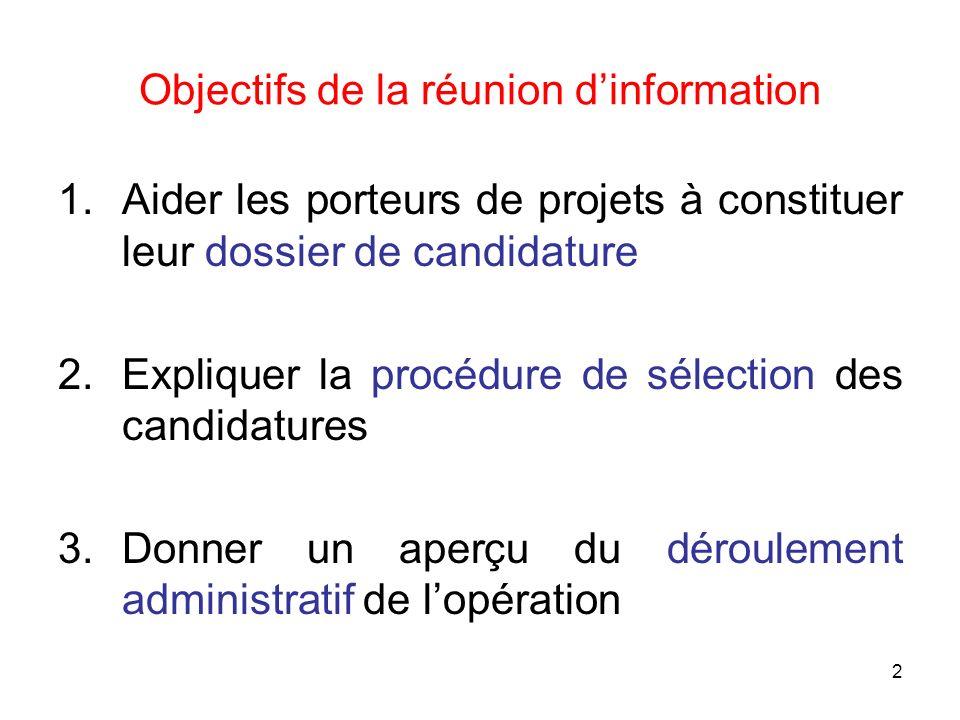 2 Objectifs de la réunion dinformation 1.Aider les porteurs de projets à constituer leur dossier de candidature 2.Expliquer la procédure de sélection
