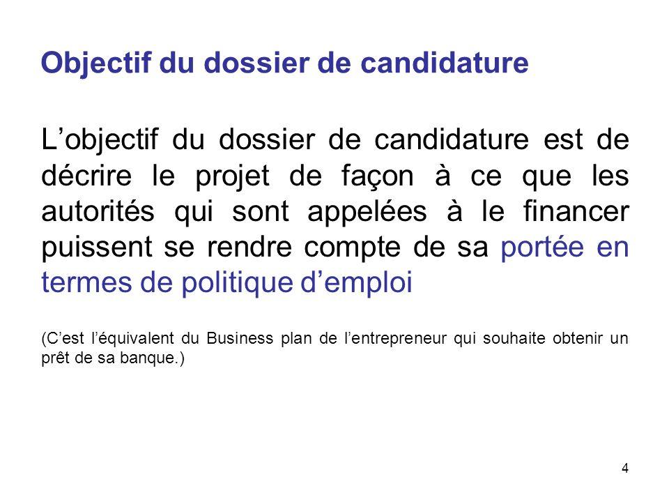 4 Objectif du dossier de candidature Lobjectif du dossier de candidature est de décrire le projet de façon à ce que les autorités qui sont appelées à