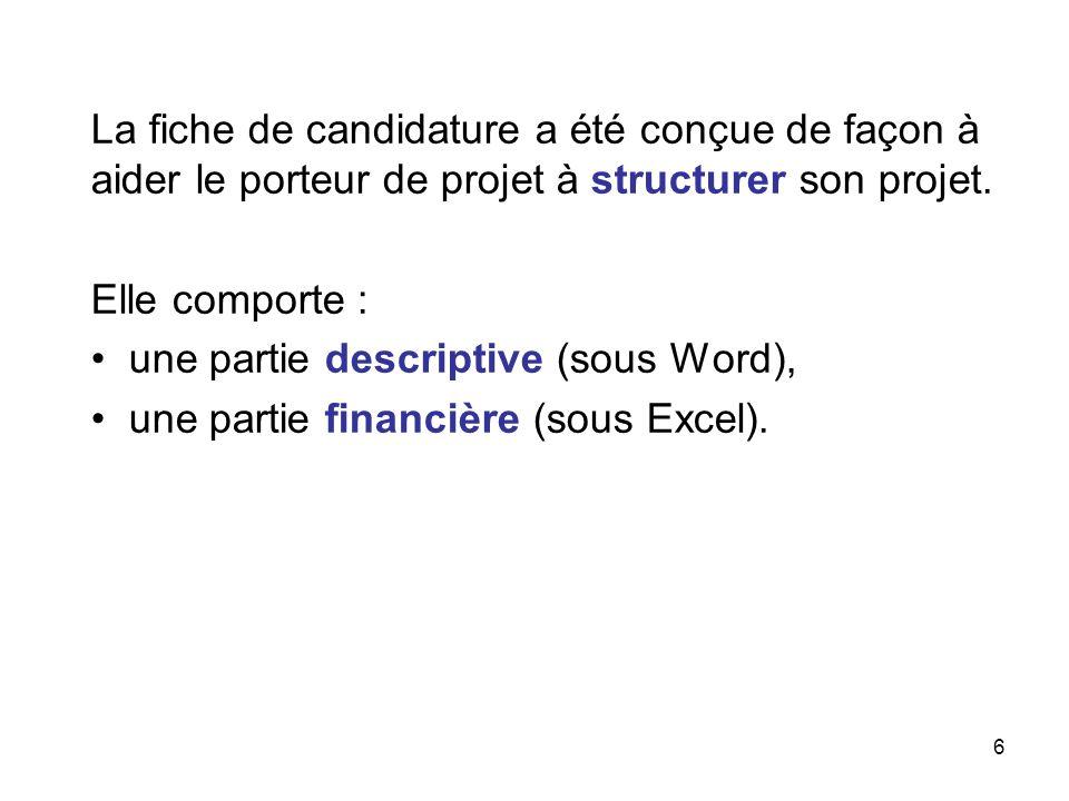 6 La fiche de candidature a été conçue de façon à aider le porteur de projet à structurer son projet. Elle comporte : une partie descriptive (sous Wor