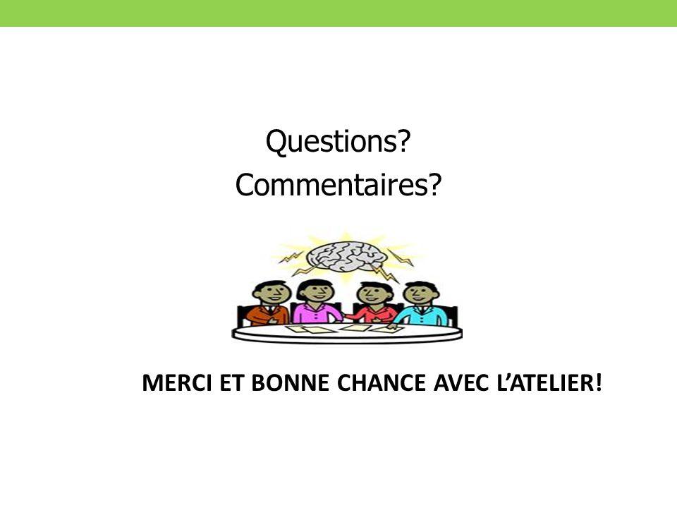 Questions Commentaires MERCI ET BONNE CHANCE AVEC LATELIER!