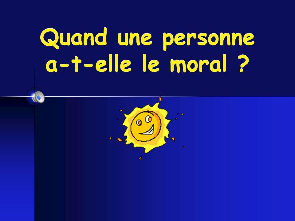 Quand une personne a-t-elle le moral ?