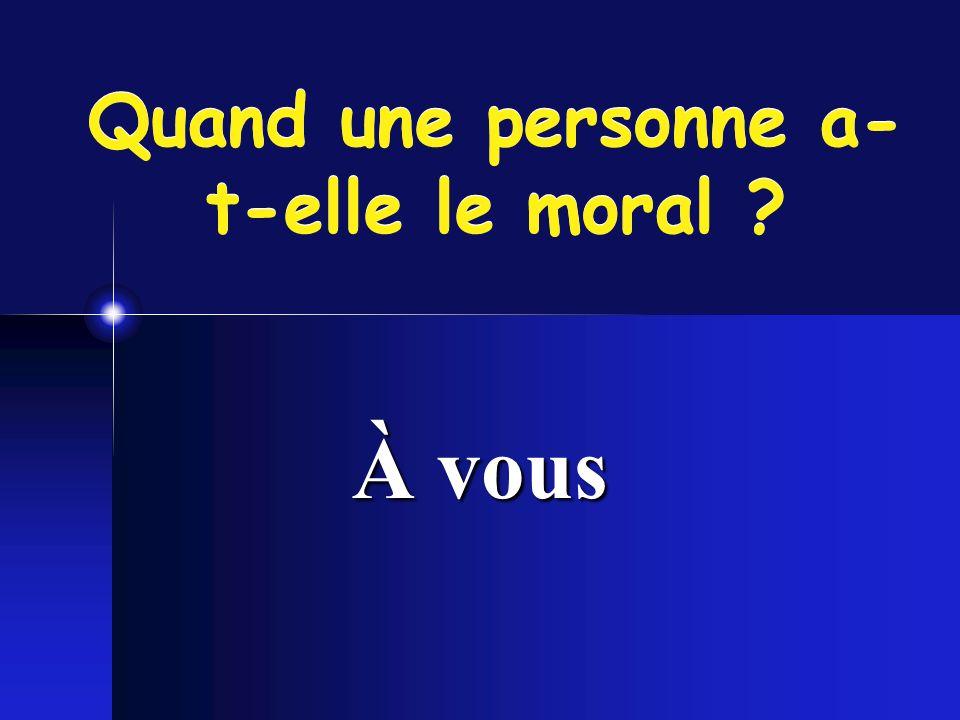 A.Thibault, avril 20055 Une personne a le moral quand elle est en santé… Être en santé 1.