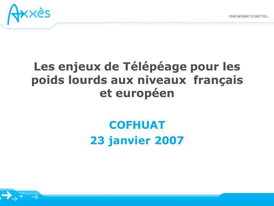 Les enjeux de Télépéage pour les poids lourds aux niveaux français et européen COFHUAT 23 janvier 2007