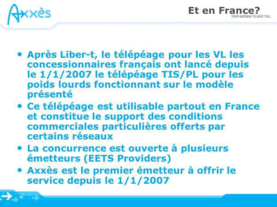 Et en France? Après Liber-t, le télépéage pour les VL les concessionnaires français ont lancé depuis le 1/1/2007 le télépéage TIS/PL pour les poids lo