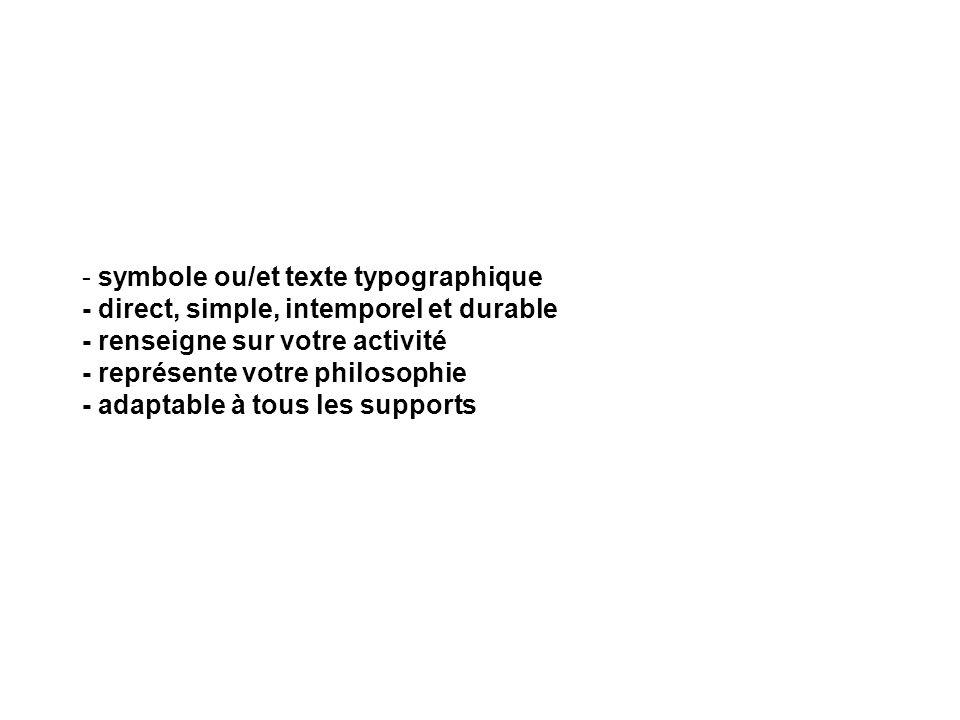 - symbole ou/et texte typographique - direct, simple, intemporel et durable - renseigne sur votre activité - représente votre philosophie - adaptable