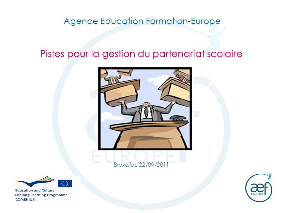 Agence Education Formation-Europe Pistes pour la gestion du partenariat scolaire Bruxelles, 22/09/2011