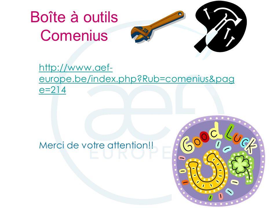 Boîte à outils Comenius http://www.aef- europe.be/index.php Rub=comenius&pag e=214 Merci de votre attention!!