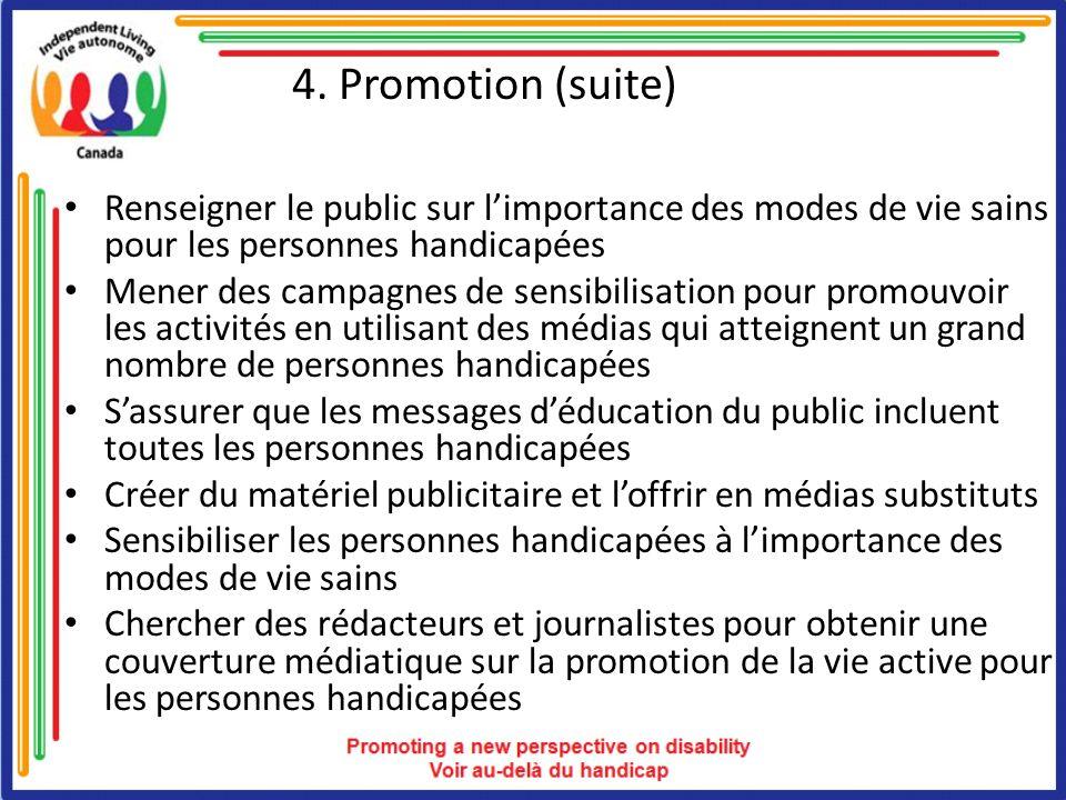 4. Promotion (suite) Renseigner le public sur limportance des modes de vie sains pour les personnes handicapées Mener des campagnes de sensibilisation