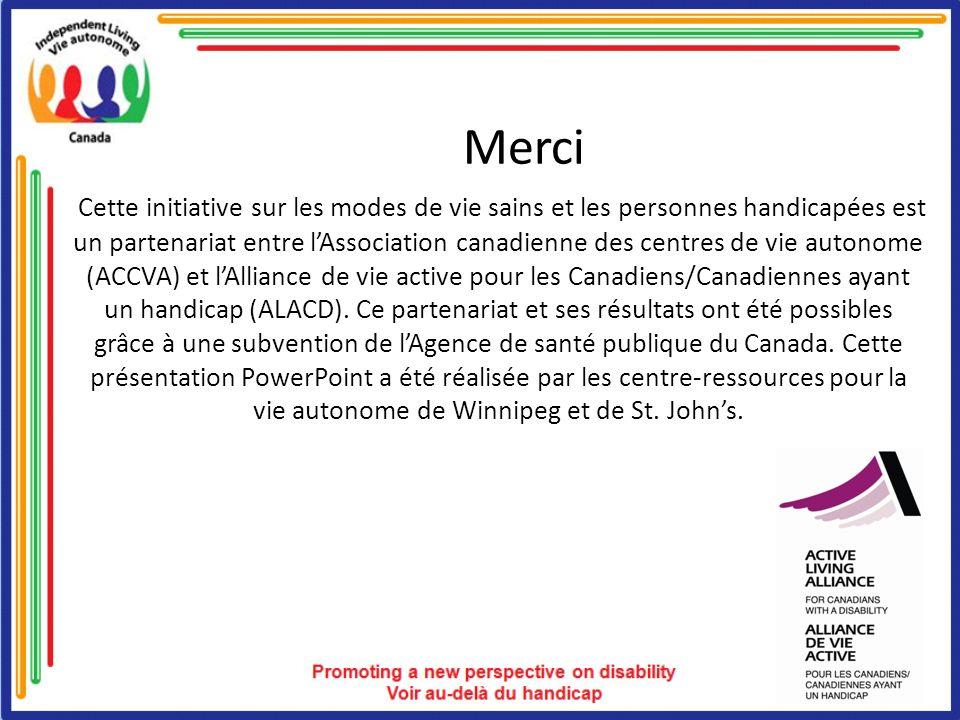Merci Cette initiative sur les modes de vie sains et les personnes handicapées est un partenariat entre lAssociation canadienne des centres de vie autonome (ACCVA) et lAlliance de vie active pour les Canadiens/Canadiennes ayant un handicap (ALACD).