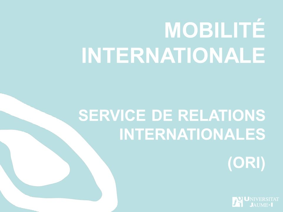MOBILITÉ INTERNATIONALE SERVICE DE RELATIONS INTERNATIONALES (ORI)