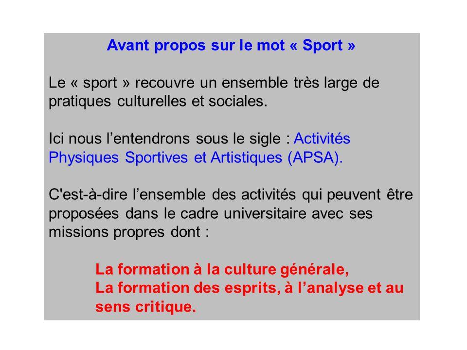 Avant propos sur le mot « Sport » Le « sport » recouvre un ensemble très large de pratiques culturelles et sociales.