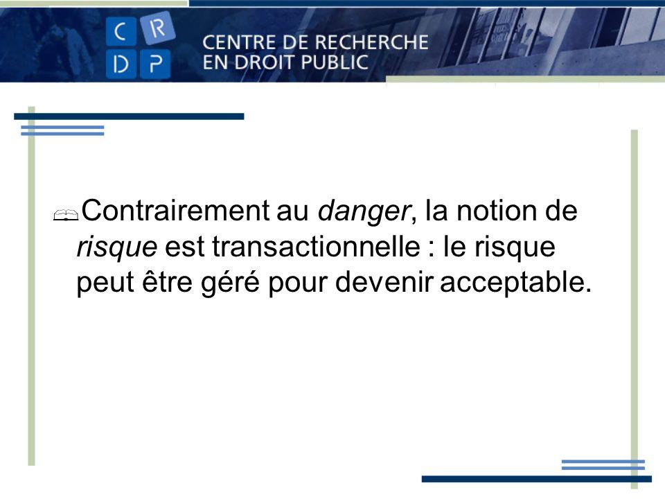 Contrairement au danger, la notion de risque est transactionnelle : le risque peut être géré pour devenir acceptable.