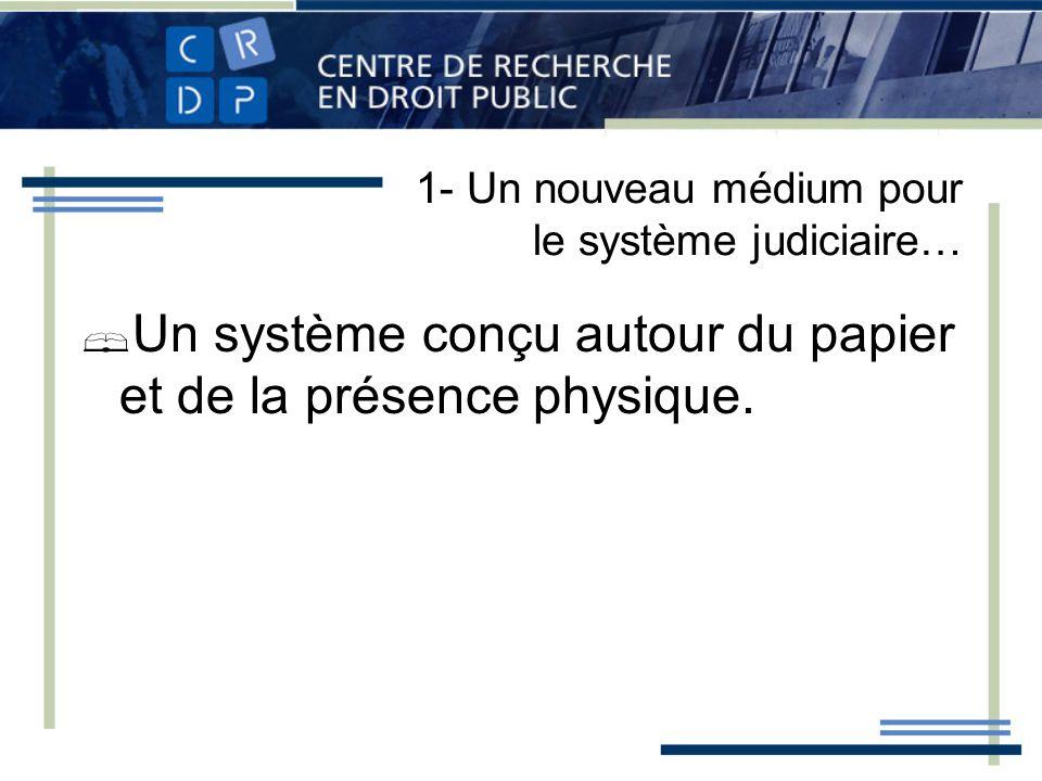 1- Un nouveau médium pour le système judiciaire… Un système conçu autour du papier et de la présence physique.