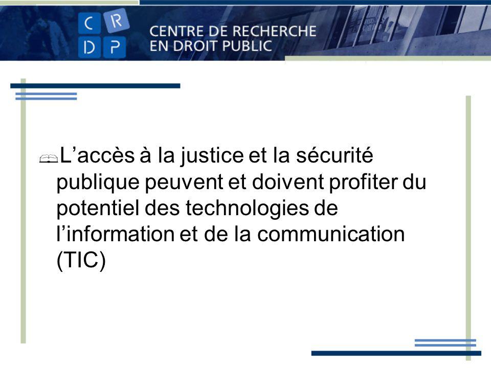 Laccès à la justice et la sécurité publique peuvent et doivent profiter du potentiel des technologies de linformation et de la communication (TIC)