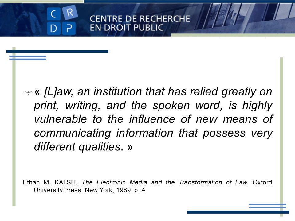 « [L]aw, an institution that has relied greatly on print, writing, and the spoken word, is highly vulnerable to the influence of new means of communicating information that possess very different qualities.