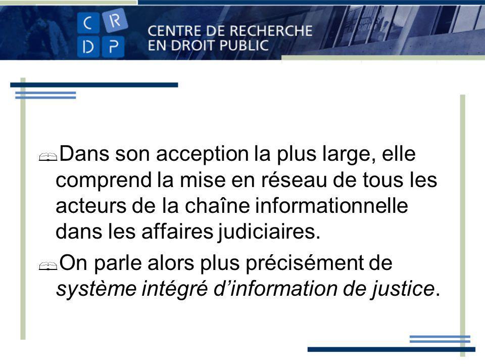 Dans son acception la plus large, elle comprend la mise en réseau de tous les acteurs de la chaîne informationnelle dans les affaires judiciaires.