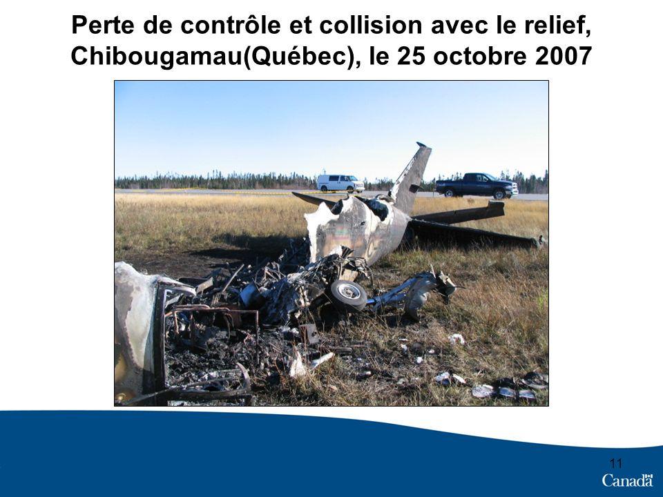 11 Perte de contrôle et collision avec le relief, Chibougamau(Québec), le 25 octobre 2007