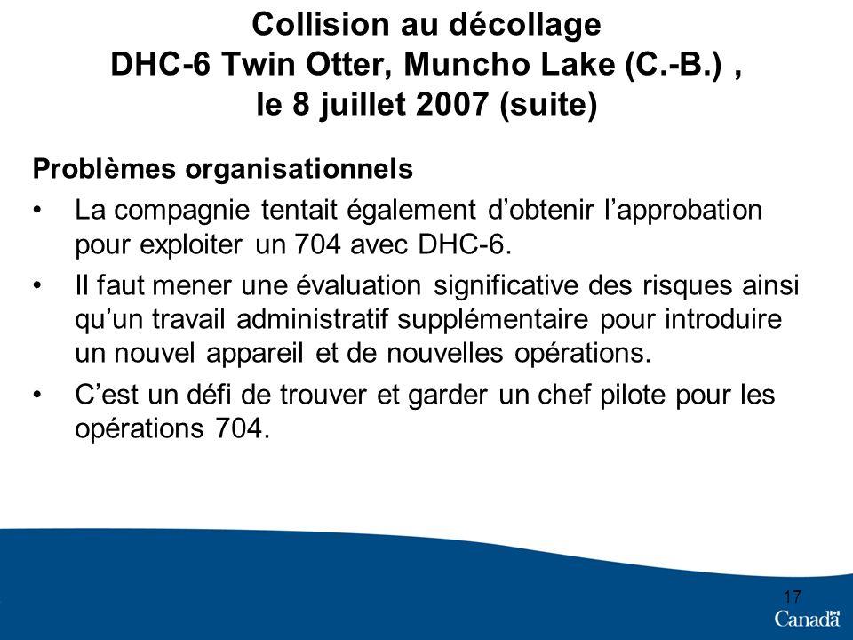 17 Collision au décollage DHC-6 Twin Otter, Muncho Lake (C.-B.), le 8 juillet 2007 (suite) Problèmes organisationnels La compagnie tentait également dobtenir lapprobation pour exploiter un 704 avec DHC-6.