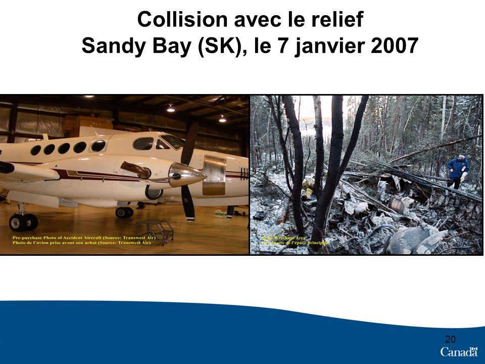 Collision avec le relief Sandy Bay (SK), le 7 janvier 2007 20