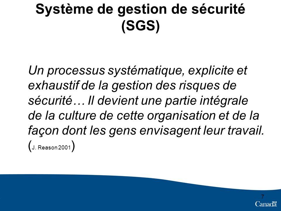 7 Système de gestion de sécurité (SGS) Un processus systématique, explicite et exhaustif de la gestion des risques de sécurité… Il devient une partie intégrale de la culture de cette organisation et de la façon dont les gens envisagent leur travail.