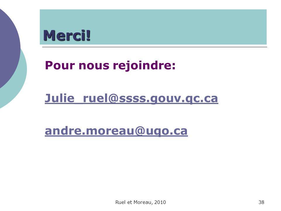 Ruel et Moreau, 201038 Merci! Pour nous rejoindre: Julie_ruel@ssss.gouv.qc.ca andre.moreau@uqo.ca