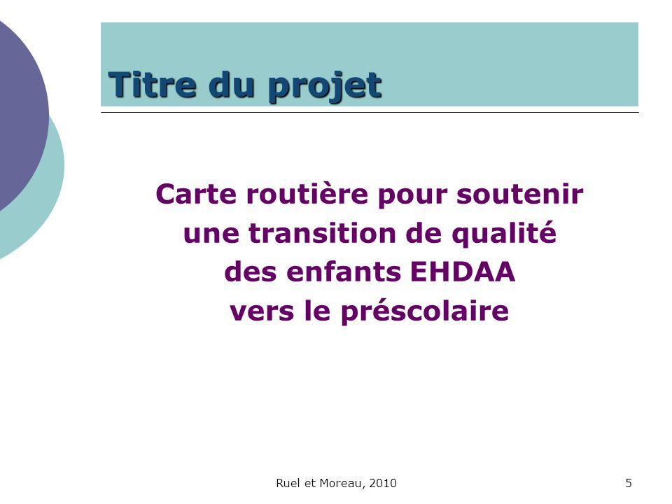 Ruel et Moreau, 201026 Stratégies et retombées (continuité) Connaissance de lenfant, ce quil est, ses besoins, ses goûts, ses intérêts : Visite au service de garde Le portfolio de transition Rapports