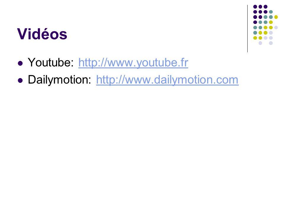 Vidéos Youtube: http://www.youtube.frhttp://www.youtube.fr Dailymotion: http://www.dailymotion.comhttp://www.dailymotion.com