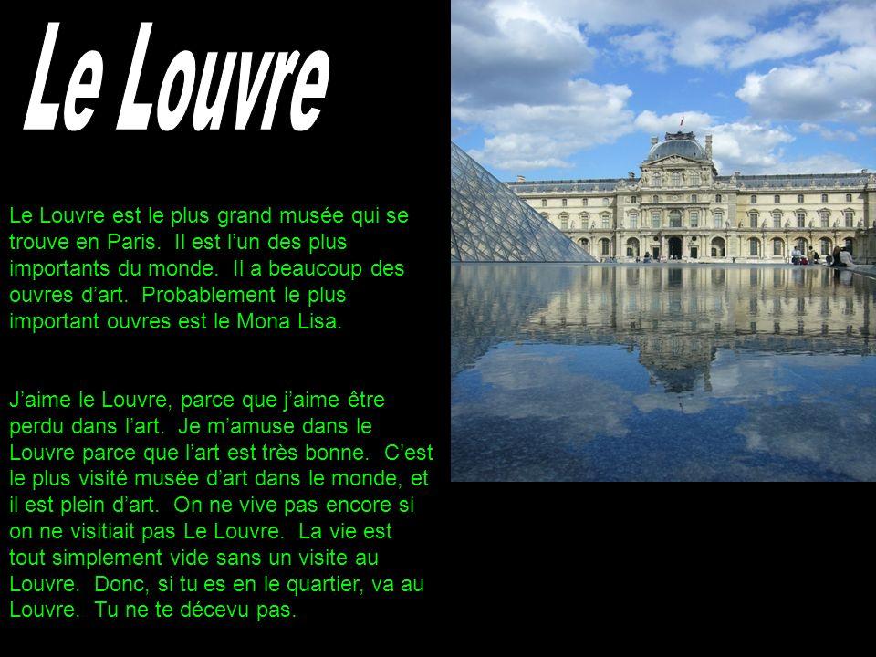 Le Louvre est le plus grand musée qui se trouve en Paris. Il est lun des plus importants du monde. Il a beaucoup des ouvres dart. Probablement le plus