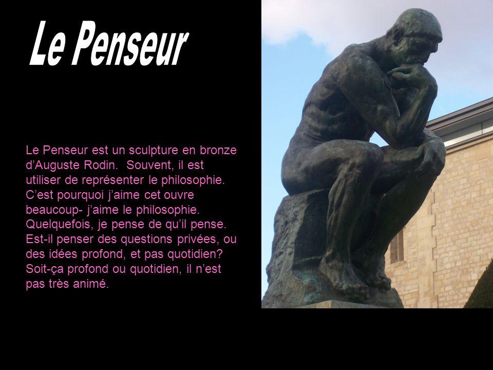 Le Penseur est un sculpture en bronze dAuguste Rodin. Souvent, il est utiliser de représenter le philosophie. Cest pourquoi jaime cet ouvre beaucoup-