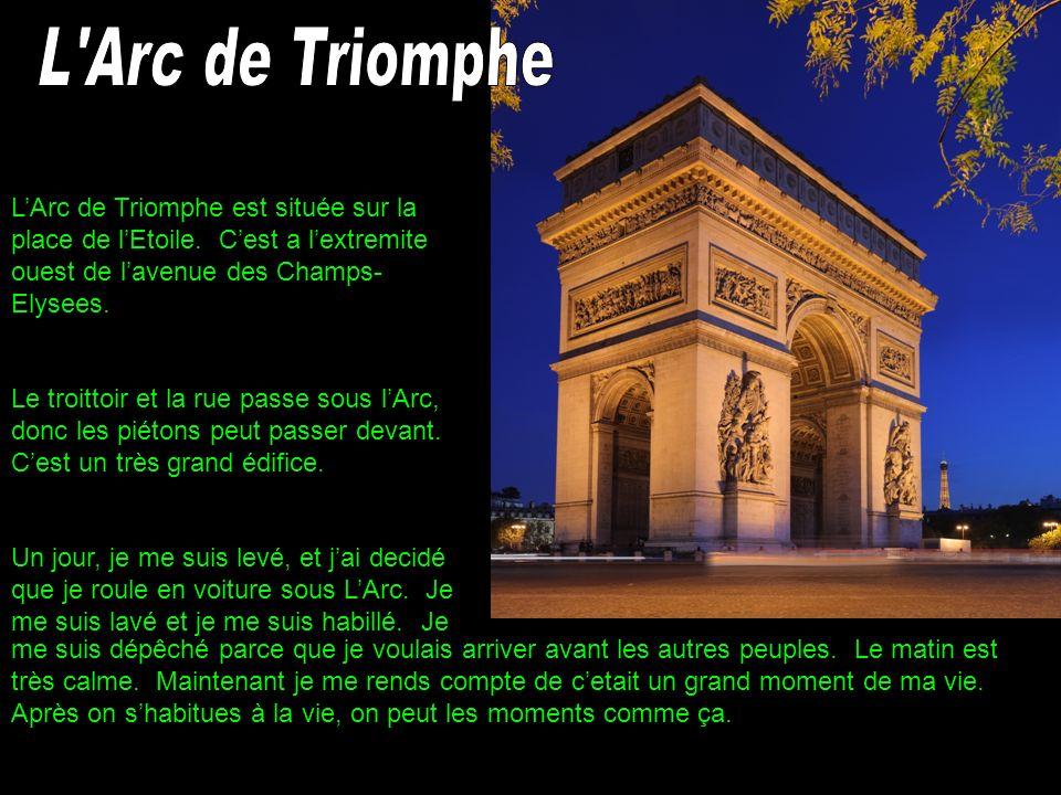 LArc de Triomphe est située sur la place de lEtoile. Cest a lextremite ouest de lavenue des Champs- Elysees. Le troittoir et la rue passe sous lArc, d