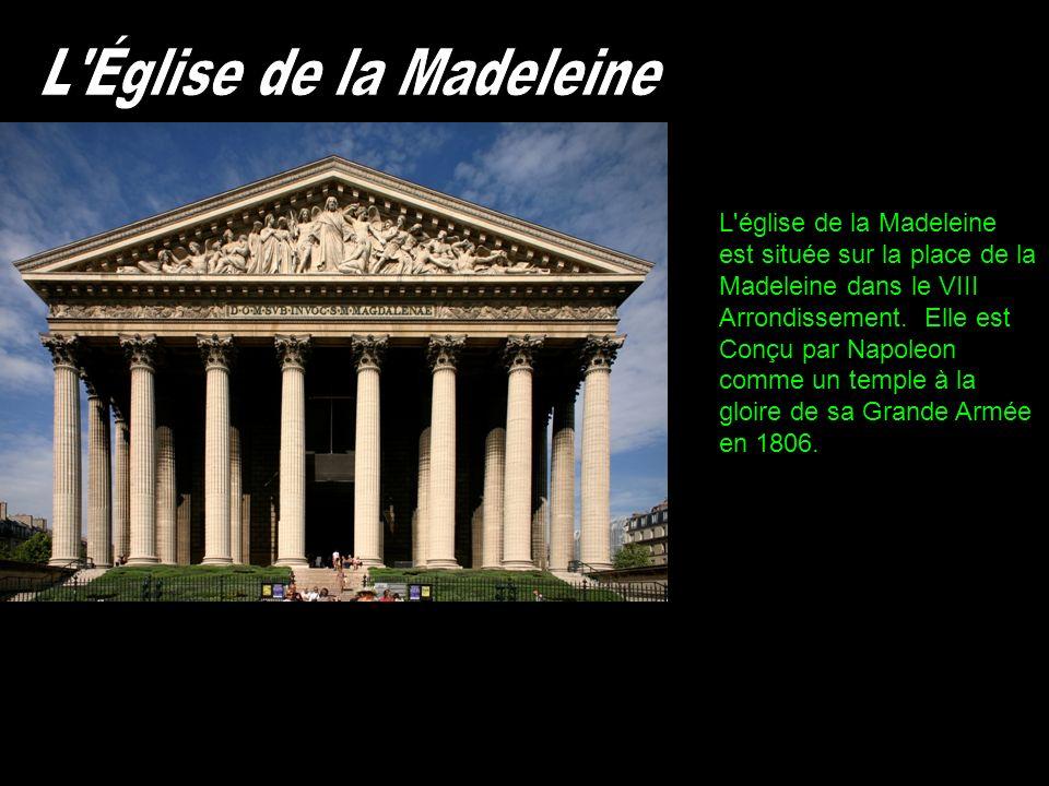L'église de la Madeleine est située sur la place de la Madeleine dans le VIII Arrondissement. Elle est Conçu par Napoleon comme un temple à la gloire