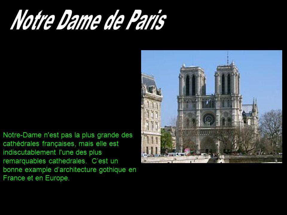 Notre-Dame n'est pas la plus grande des cathédrales françaises, mais elle est indiscutablement l'une des plus remarquables cathedrales. Cest un bonne