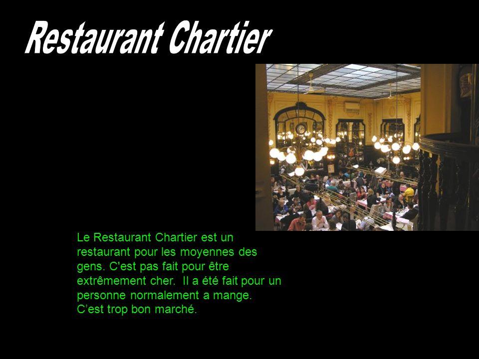 Le Restaurant Chartier est un restaurant pour les moyennes des gens. C'est pas fait pour être extrêmement cher. Il a été fait pour un personne normale