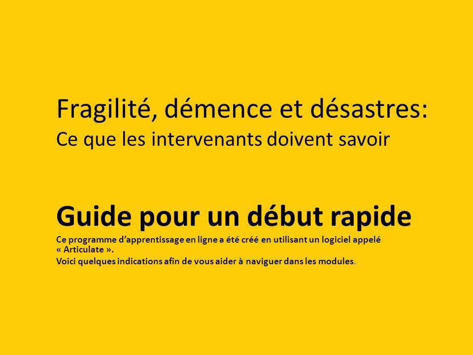 Fragilité, démence et désastres: Ce que les intervenants doivent savoir Guide pour un début rapide Ce programme dapprentissage en ligne a été créé en