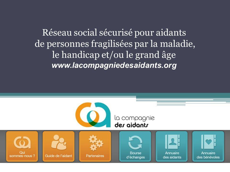 Réseau social sécurisé pour aidants de personnes fragilisées par la maladie, le handicap et/ou le grand âge www.lacompagniedesaidants.org