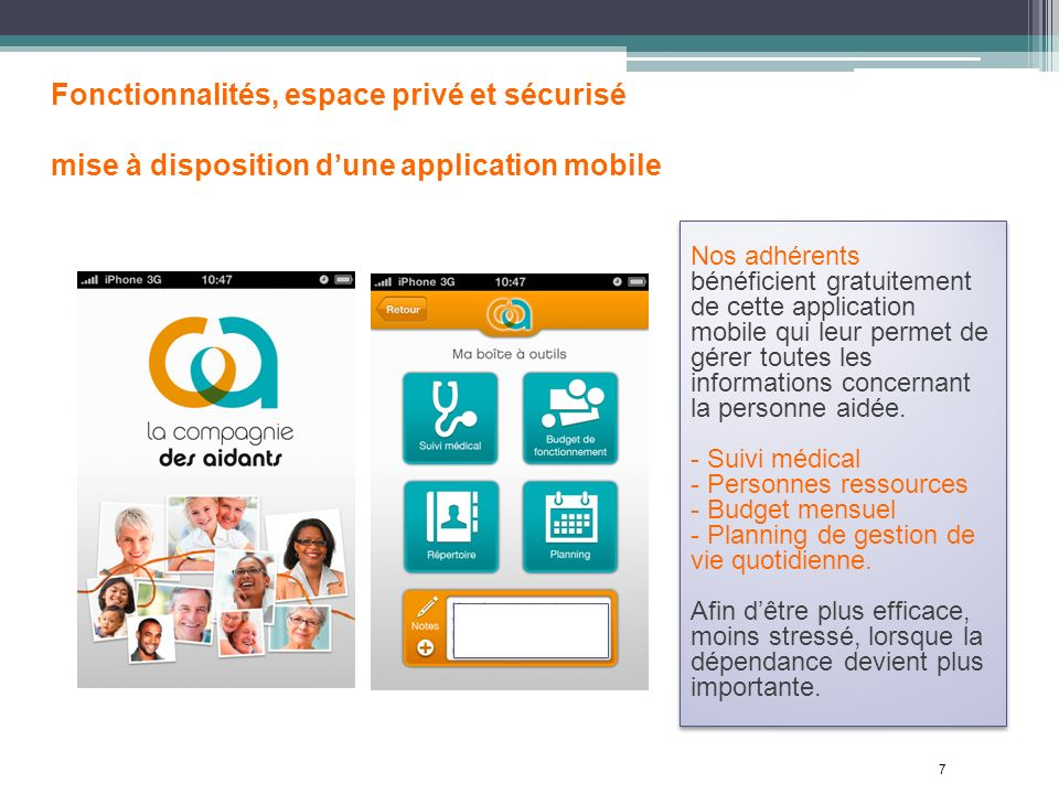 7 Nos adhérents bénéficient gratuitement de cette application mobile qui leur permet de gérer toutes les informations concernant la personne aidée. -