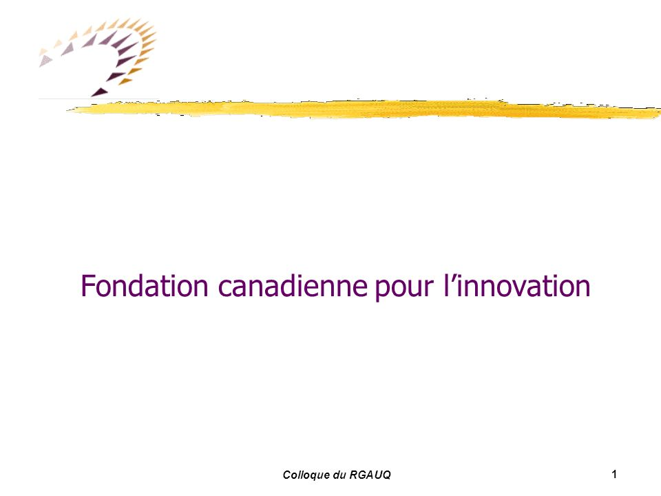 1 Colloque du RGAUQ Fondation canadienne pour linnovation