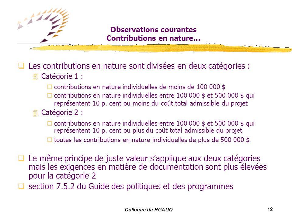 12 Colloque du RGAUQ Observations courantes Contributions en nature… Les contributions en nature sont divisées en deux catégories : Catégorie 1 : contributions en nature individuelles de moins de 100 000 $ contributions en nature individuelles entre 100 000 $ et 500 000 $ qui représentent 10 p.